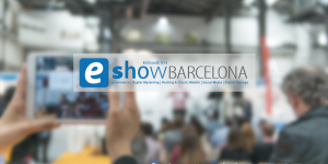 eShow Barcelona: el evento de la transformación digital