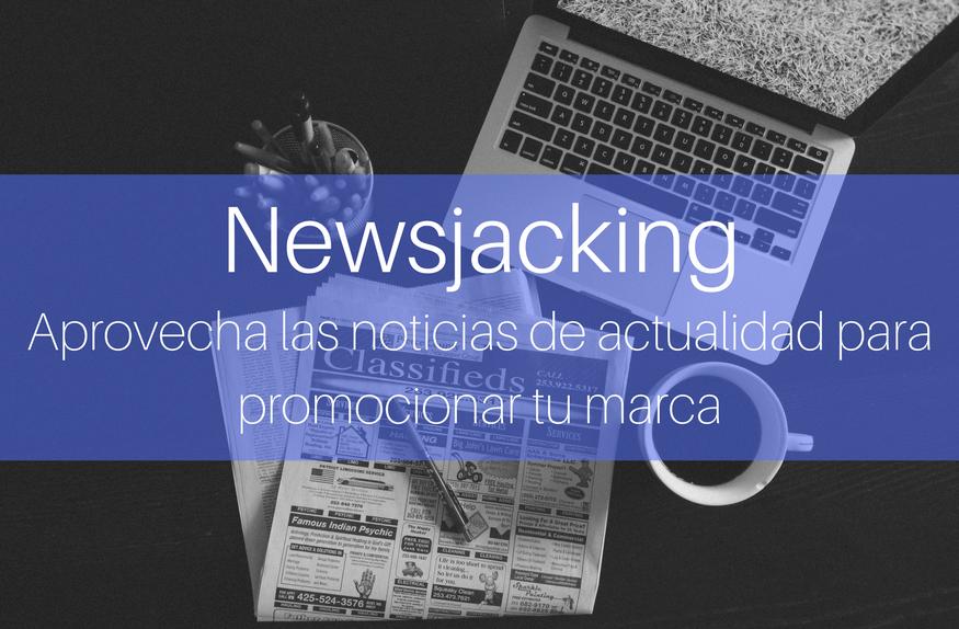 Newsjacking: el arte de aprovechar las noticias de actualidad para tu marca