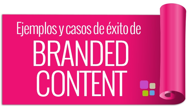 ejemplos casos de éxito branded content