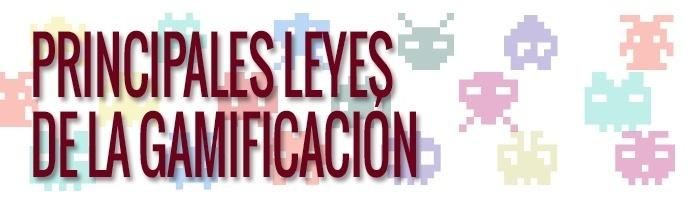 PRINCIPALES LEYES GAMIFICACIÓN