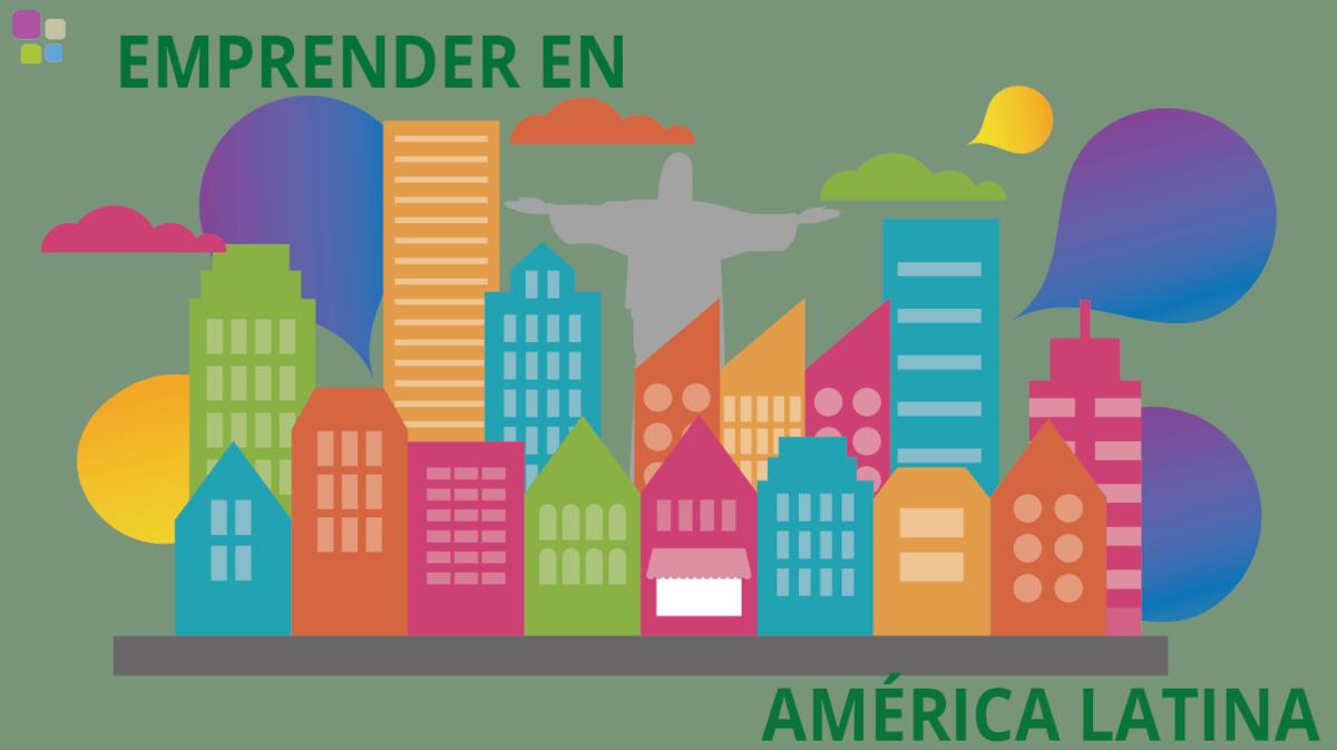Cómo y por qué emprender en América Latina