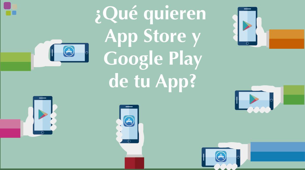 google play y app store quieren tu app