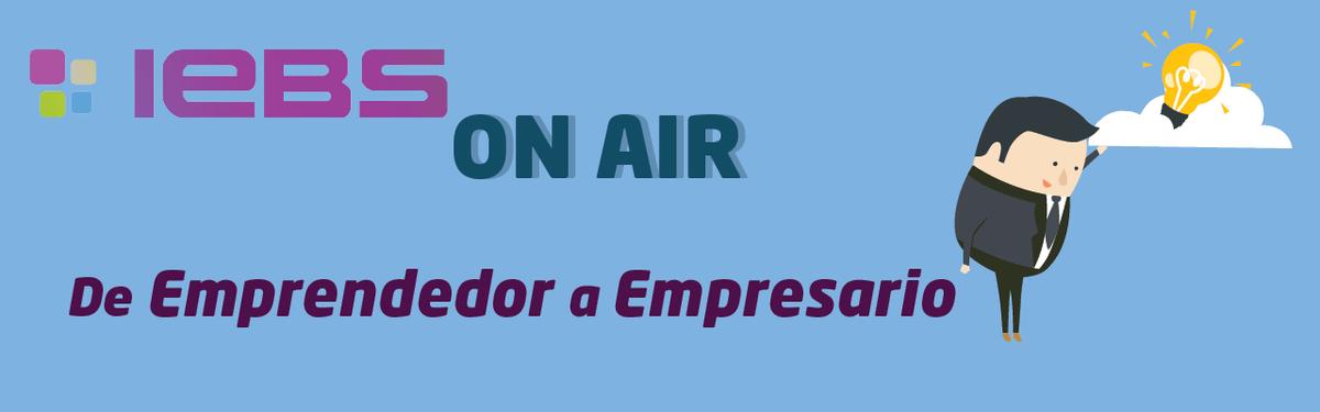 De emprendedor a empresario. Conclusiones del evento IEBSonAir