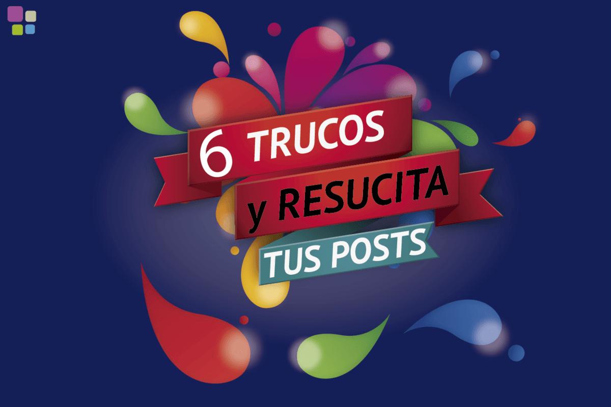 6 trucos para resucitar tus posts