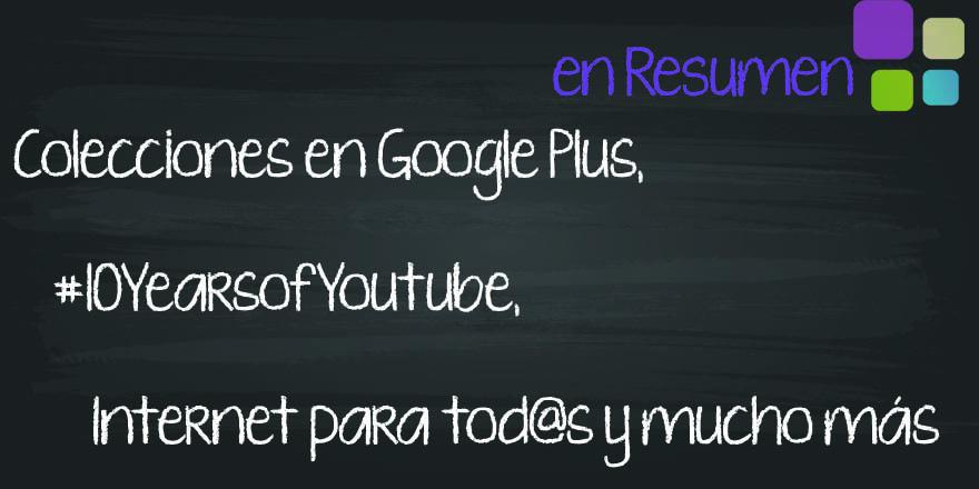 Semana móvil de Google, Cumpleaños de YouTube y nuevas Colecciones de Google Plus