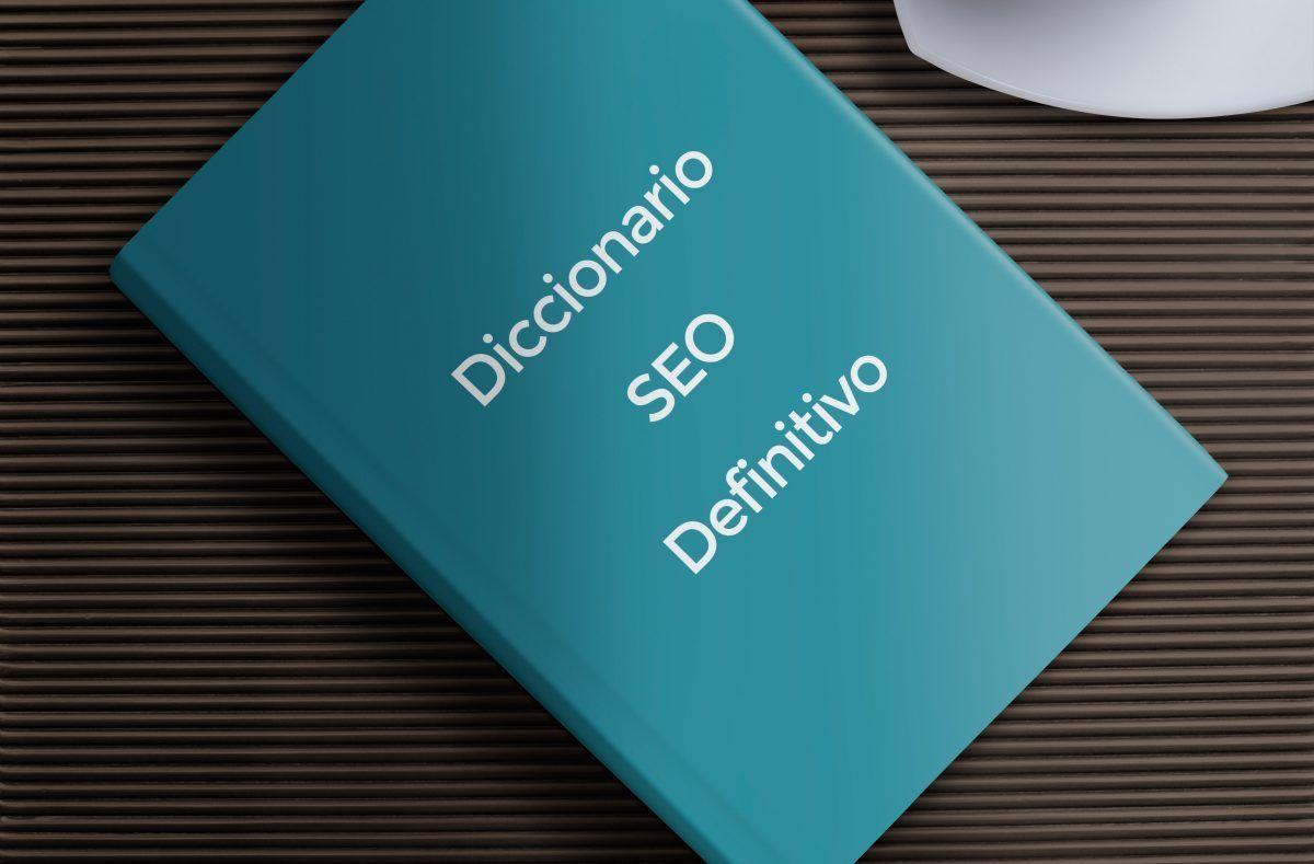 Diccionario SEO definitivo: 25 palabras para posicionar tu web