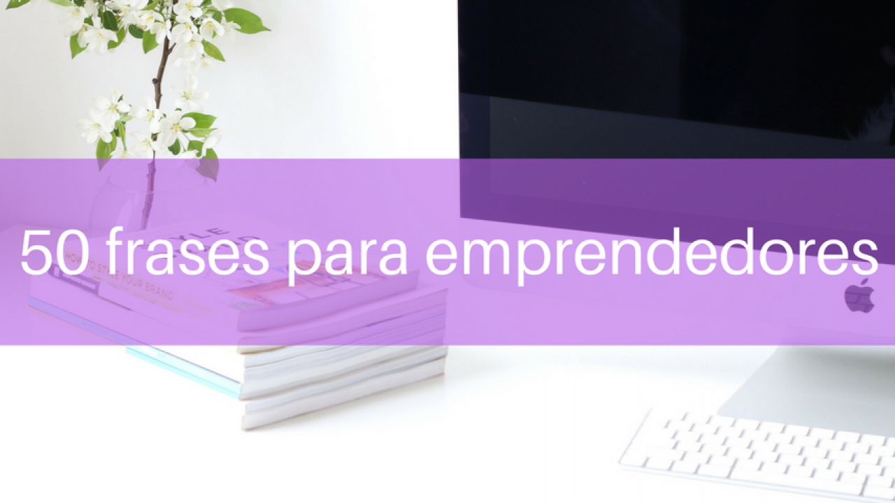 50 Frases Motivadoras E Inspiradoras Para Emprendedores