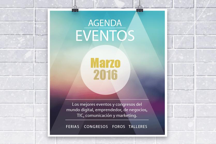 Agenda eventos marzo 2016: lo mejor del mundo digital, emprendedor, TIC y de comunicación