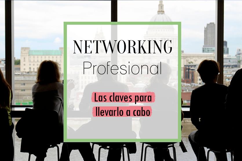Qué es el networking profesional y cómo llevarlo a cabo