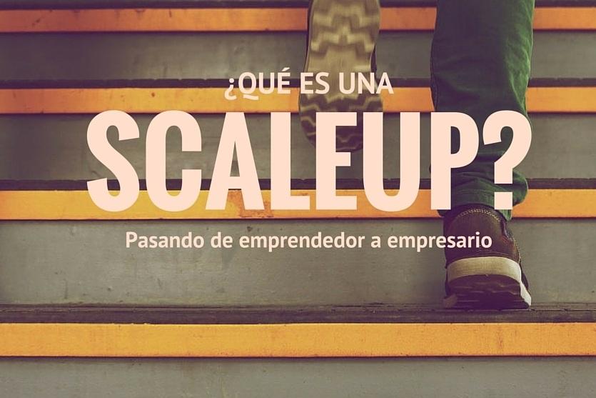 ¿Qué es una Scaleup? Pasando de emprendedor a empresario