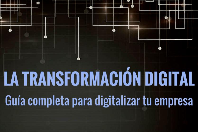 Guía completa para digitalizar tu empresa y adaptarse a la transformación digital