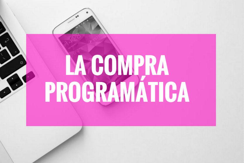 ¿Qué es la compra programática? El futuro de la publicidad digital
