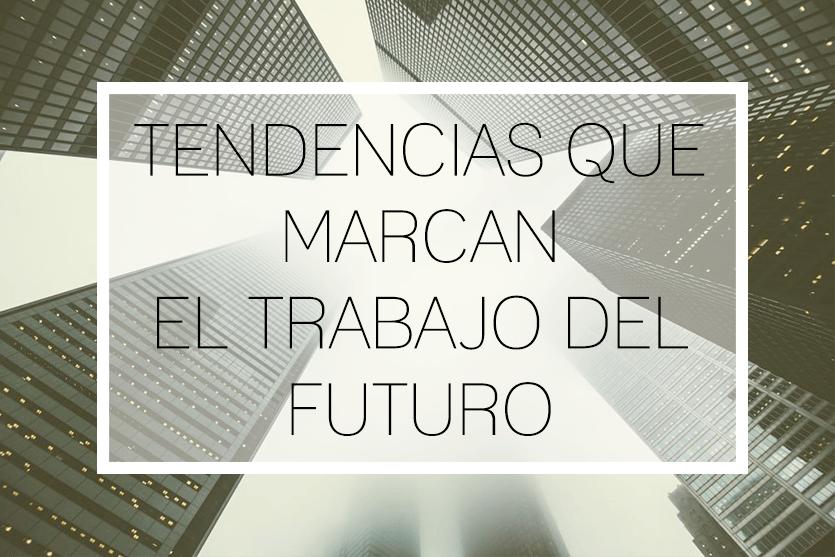 Las tendencias que van a definir cómo será el trabajo del futuro en la Industria 4.0