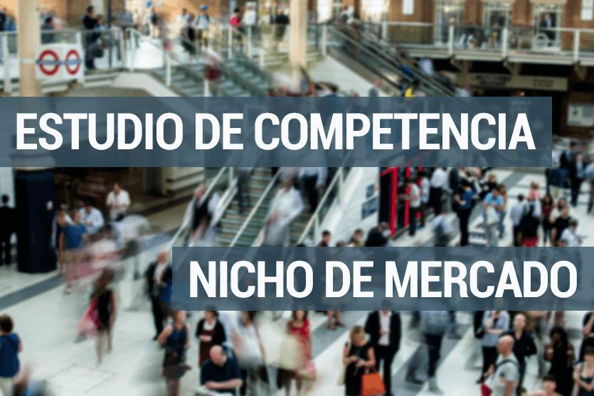 Cómo hacer un estudio de competencia y dominar tu nicho de mercado