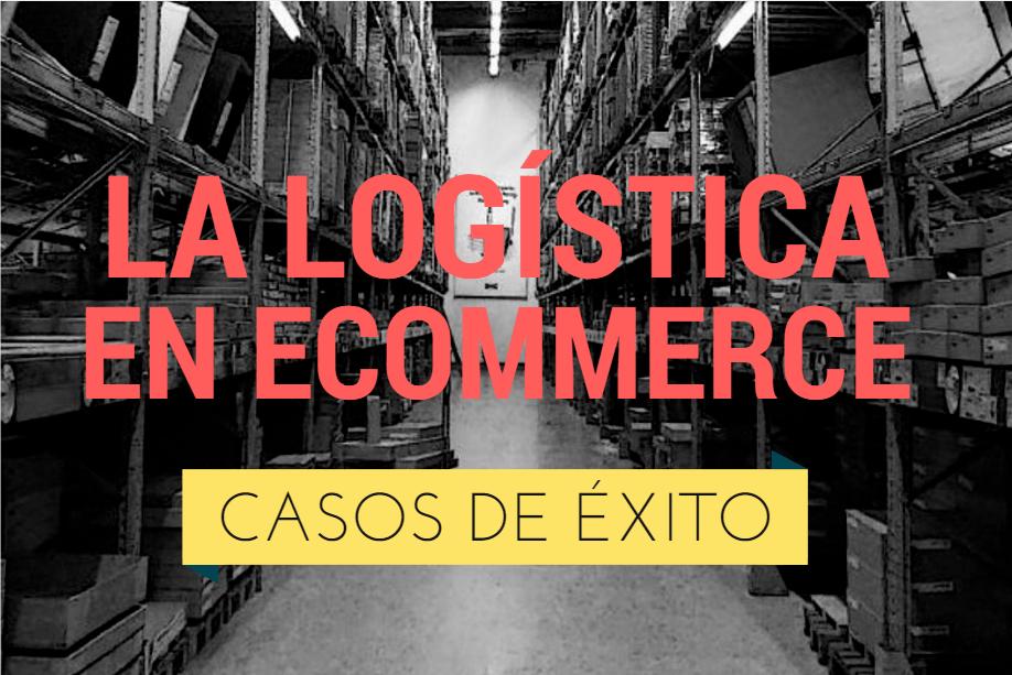 Casos de éxito de logística en eCommerce españolas
