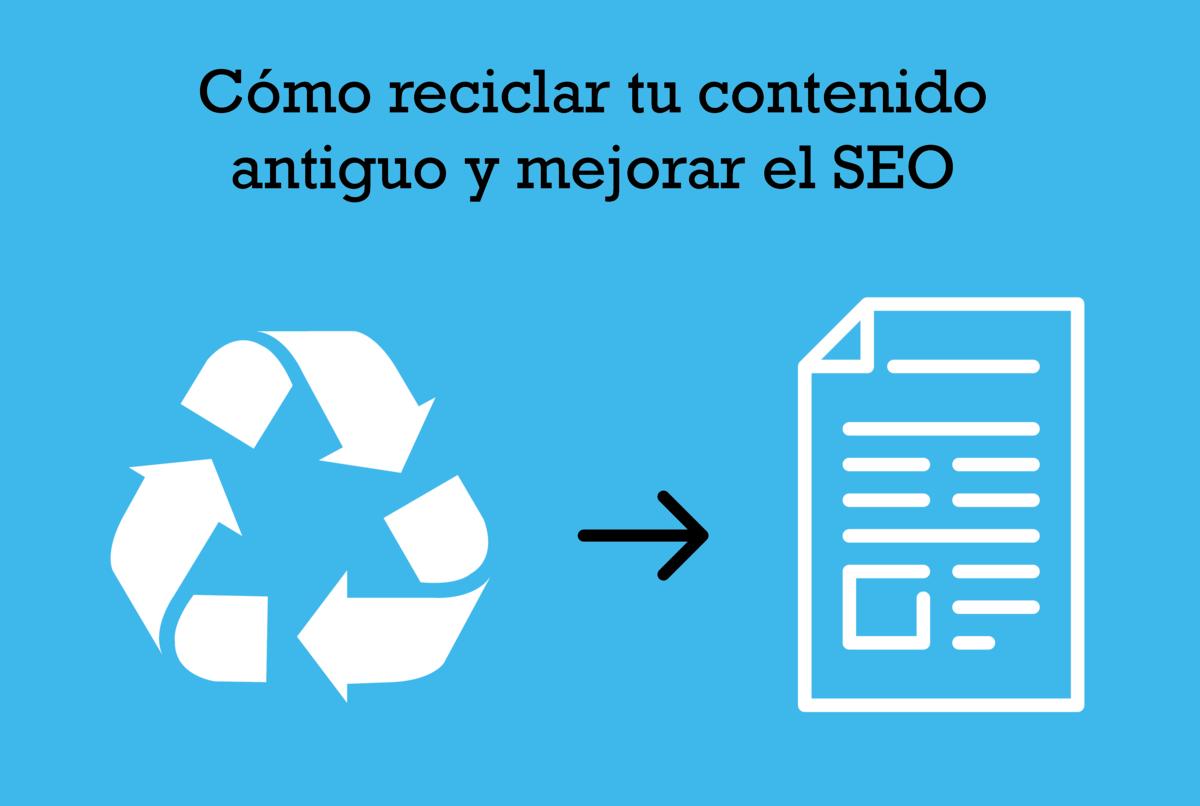 Cómo reutilizar y aprovechar el contenido desactualizado y mejorar el SEO