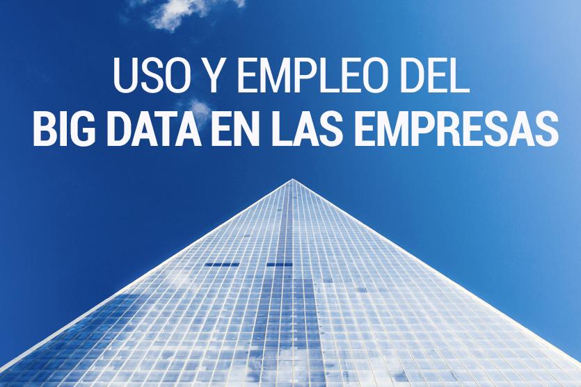 Uso y empleo del Big Data en las empresas
