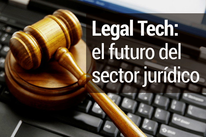 Legal Tech: el futuro del sector jurídico