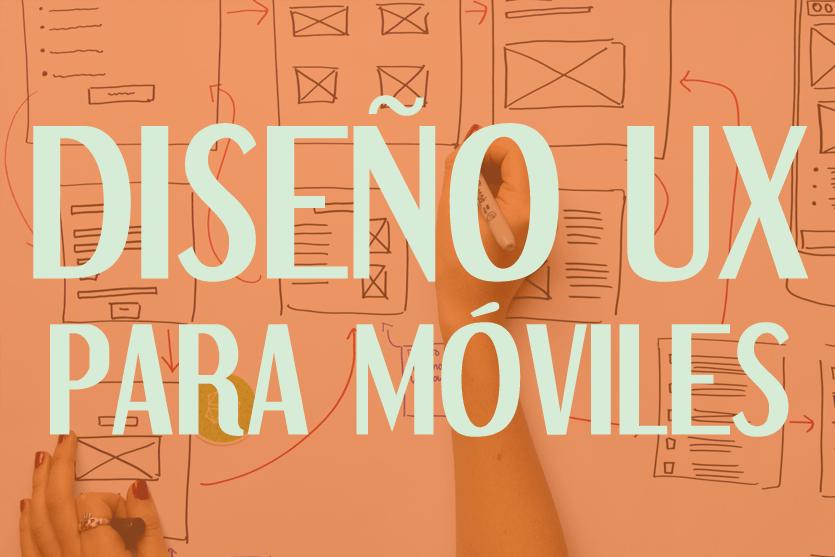 Diseño UX para móviles: aprendiendo a diseñar la parte visual de la experiencia de usuario