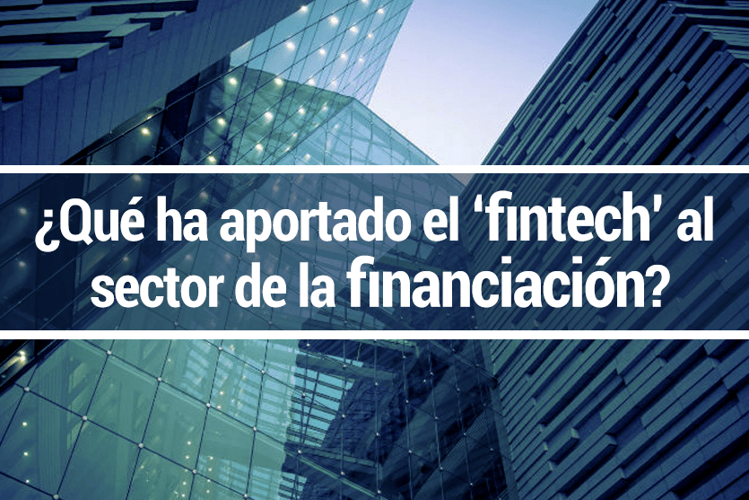 ¿Qué ha aportado el 'fintech' al sector de la financiación? - Que ha aportado el fintech