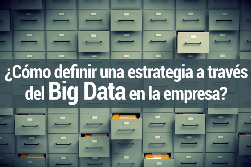 Cómo definir una estrategia a través del Big Data en la empresa