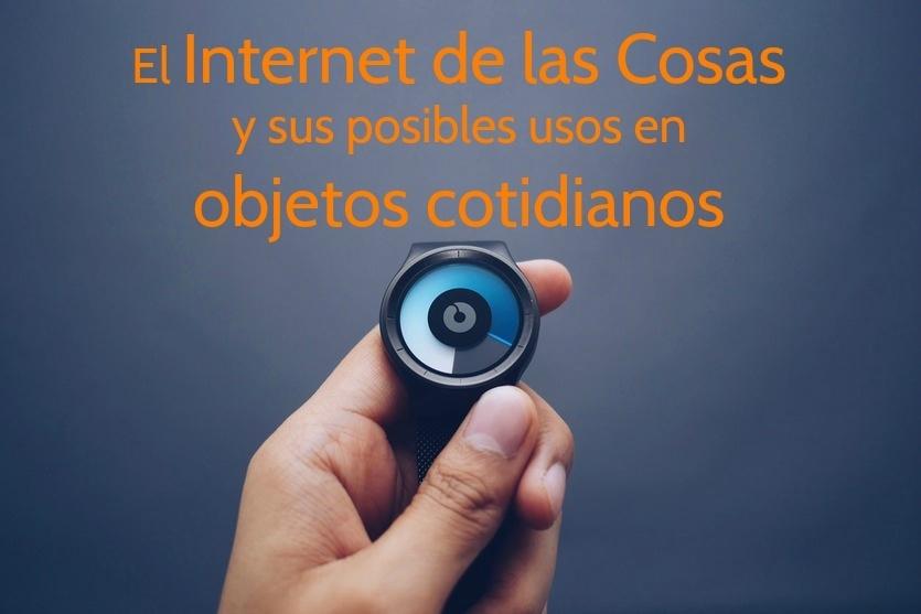 El Internet de las Cosas y sus posibles usos en objetos cotidianos