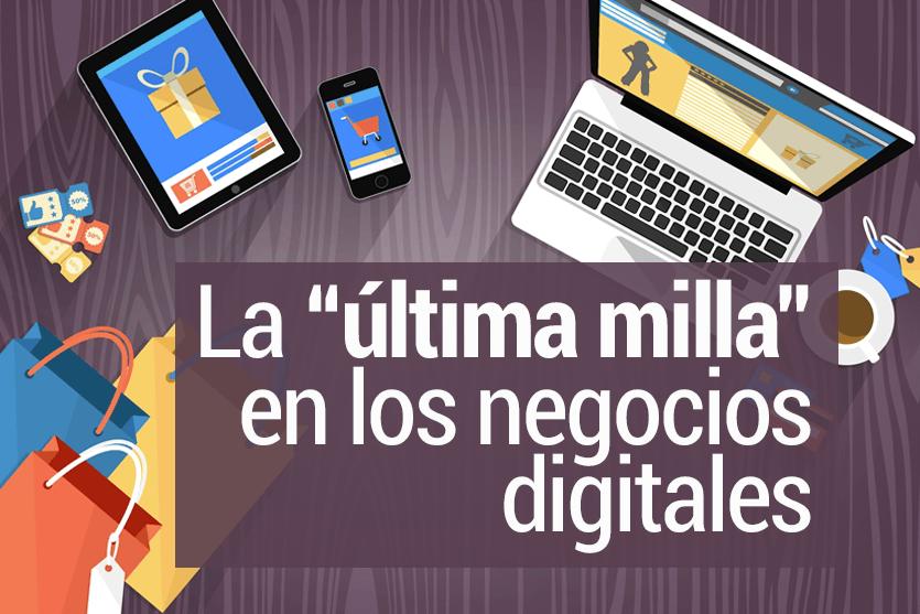 """La """"última milla"""" en los negocios digitales"""