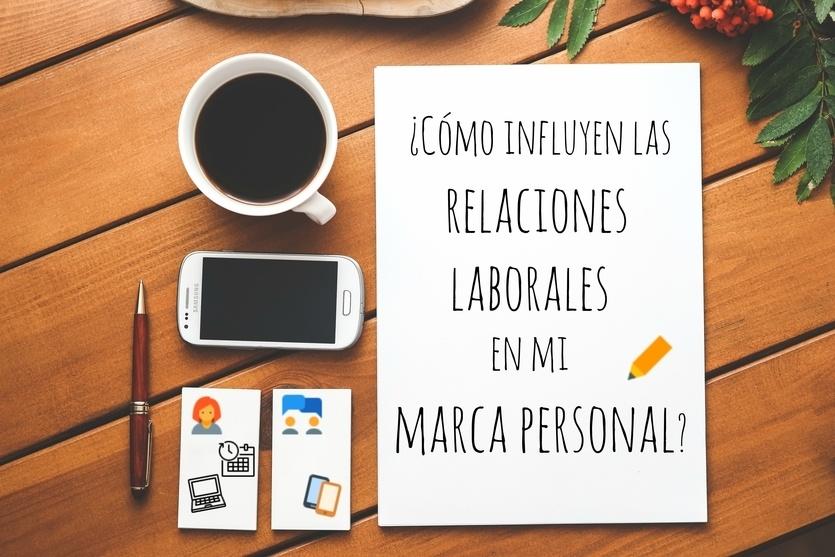 ¿Cómo influyen las relaciones laborales en la marca personal?
