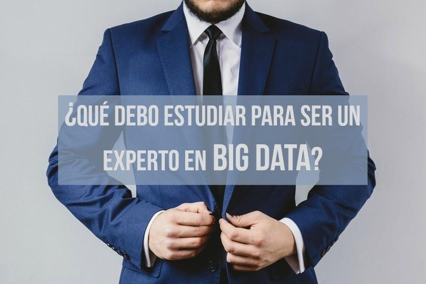 ¿Qué debo estudiar para ser un experto en Big Data?
