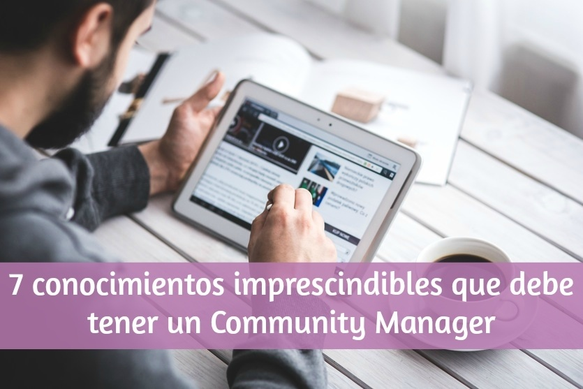 7 conocimientos imprescindibles que debe tener un Community Manager