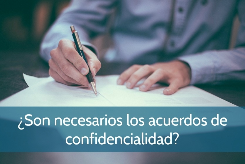 ¿Son necesarios los acuerdos de confidencialidad?