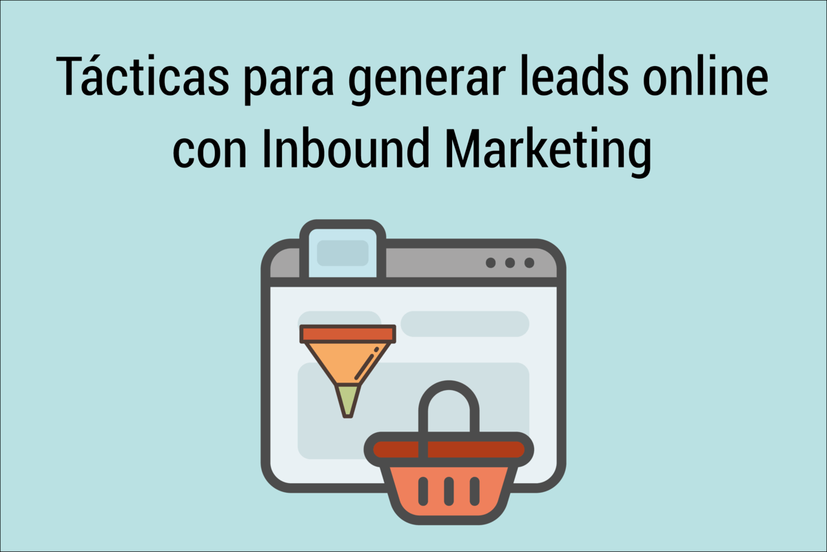 Cómo generar leads online con Inbound Marketing