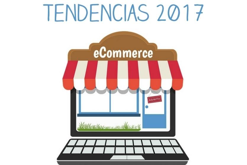 Tendencias e-Commerce y Comercio Electrónico 2017