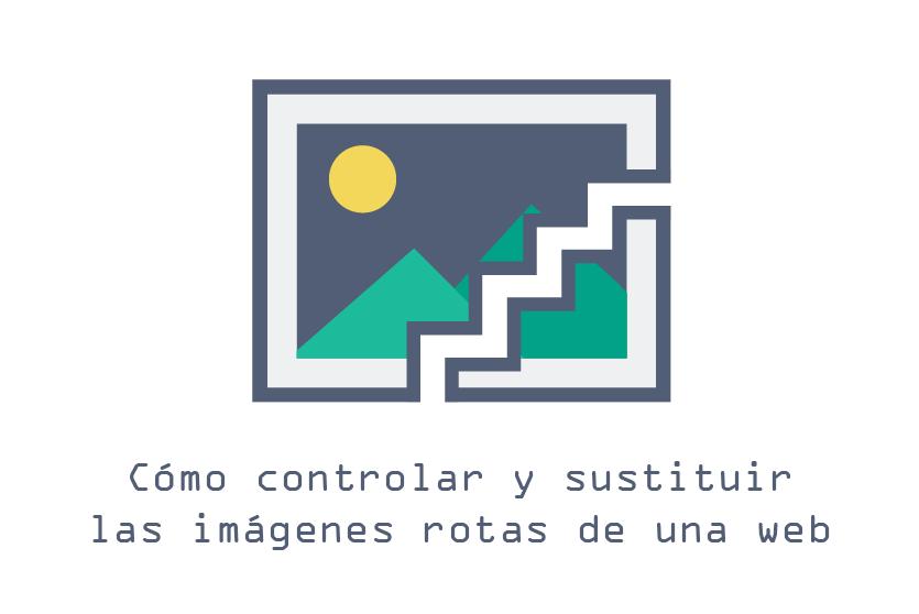 Cómo controlar y sustituir las imágenes rotas de una web