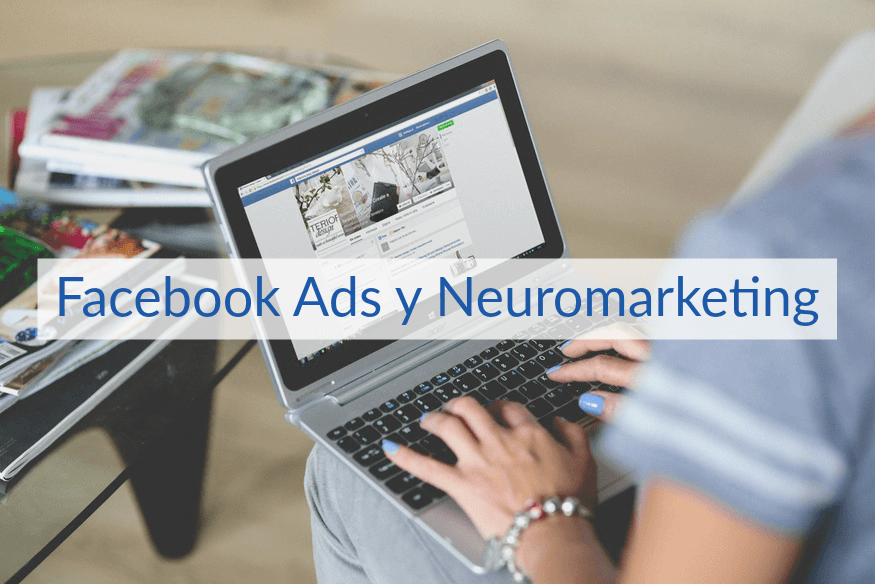 Cómo afecta el Neuromarketing en Facebook Ads