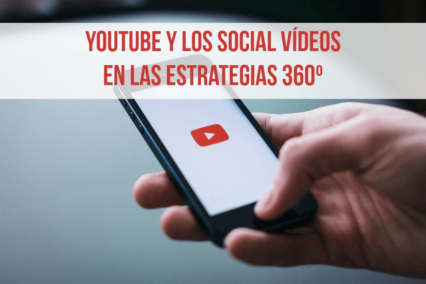 Por qué debes incorporar Youtube y los Social Vídeos a tu estrategia 360º