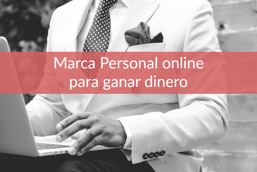 Cómo crear tu marca personal online para ganar dinero