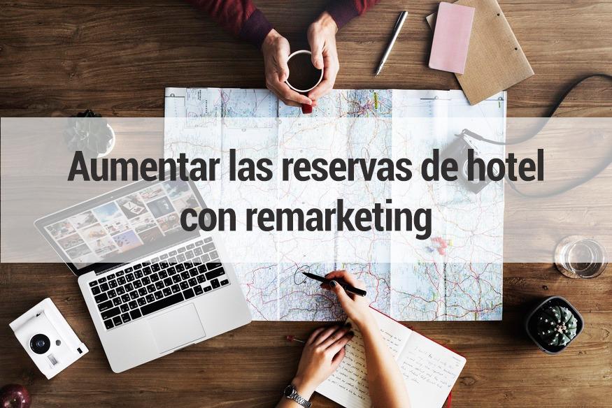 Cómo aumentar las reservas de tu hotel gracias al remarketing
