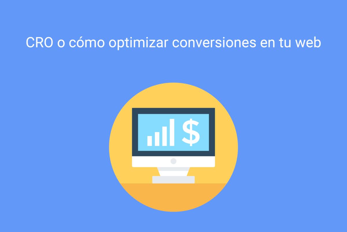 CRO o cómo optimizar conversiones en tu web