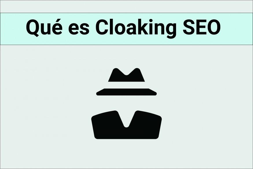 ¿Qué es el encubrimiento o el Cloaking SEO?