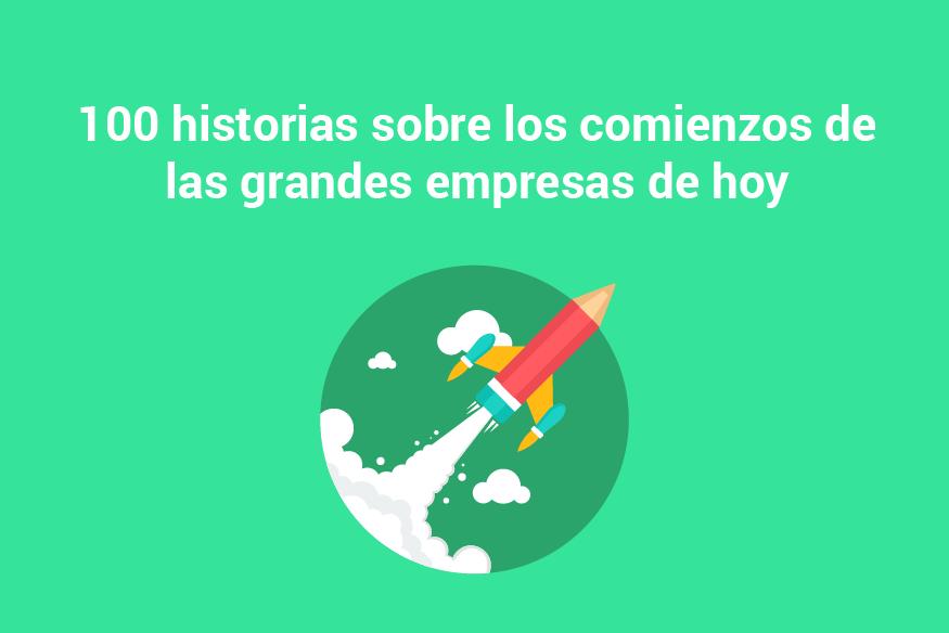 Cuando éramos emprendedores, 100 historias de las mejores marcas mundiales