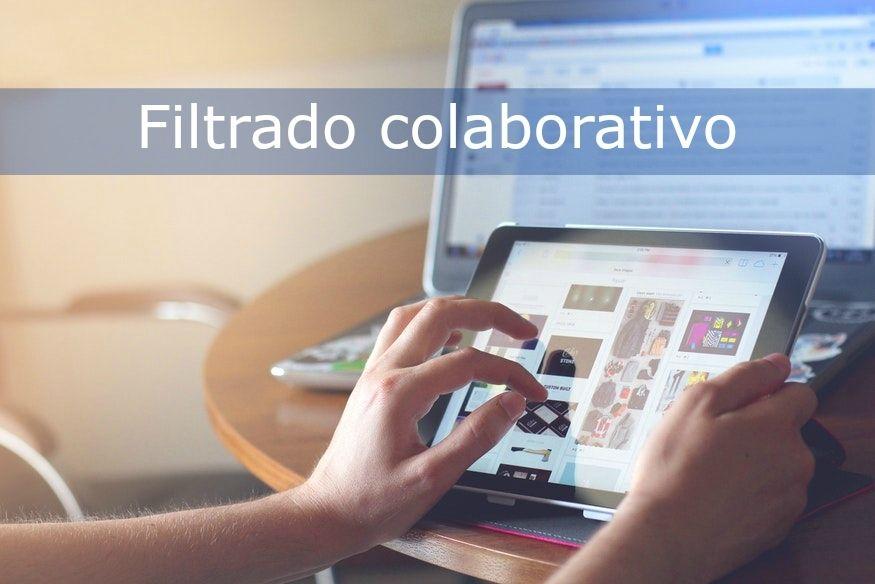 Filtrado colaborativo: ¿Qué es y para qué sirve?