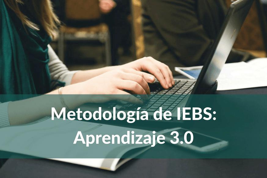 Cómo es la metodología de IEBS: Aprendizaje 3.0