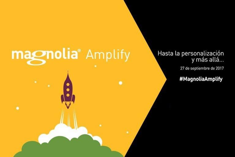 Magnolia Amplify 2017, el evento que lleva la personalización hasta el infinito