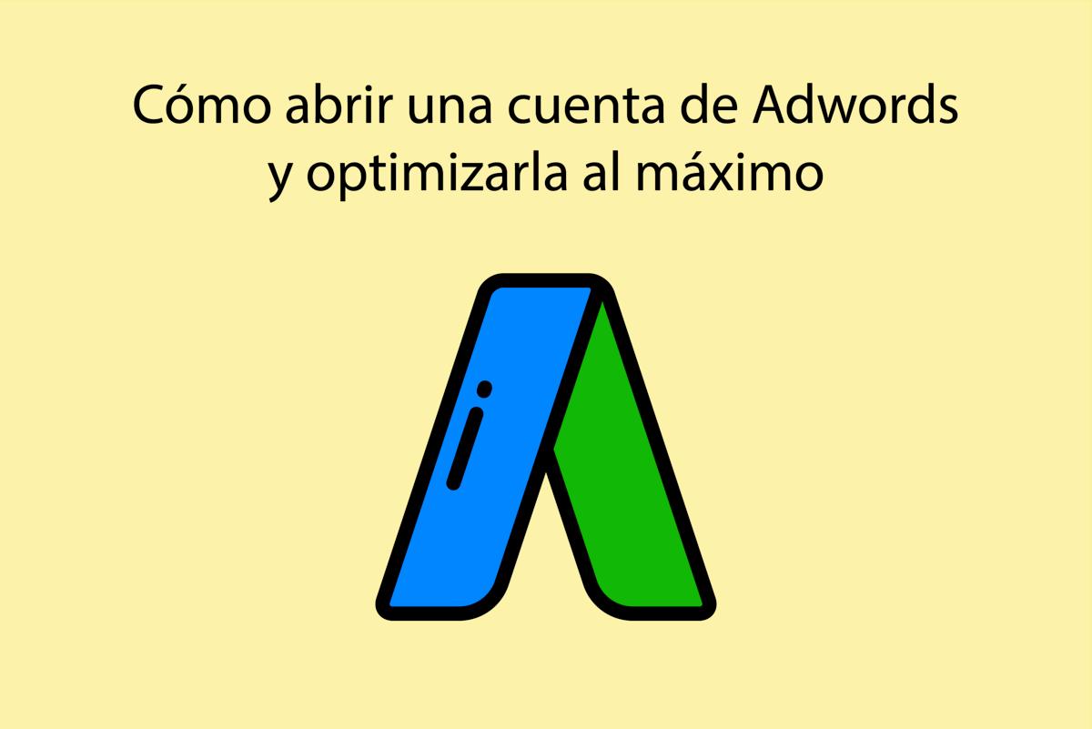 Cómo abrir una cuenta de Adwords y optimizarla al máximo
