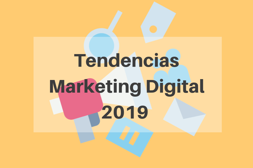 Tendencias Marketing Digital 2019 para triunfar en Internet