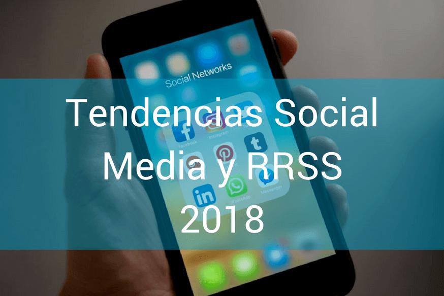 Tendencias Social Media y Redes Sociales 2018 para levantar tu negocio