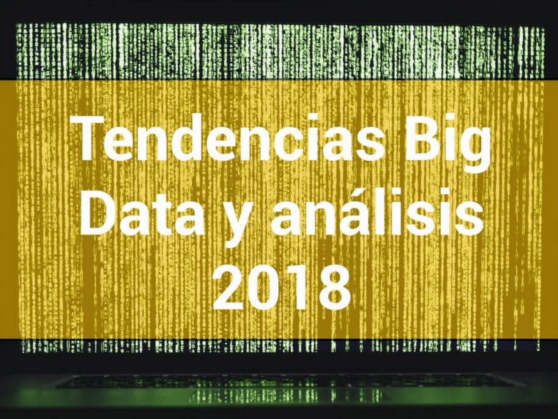 Tendencias Big Data 2018 para que el futuro no te pille de sorpresa