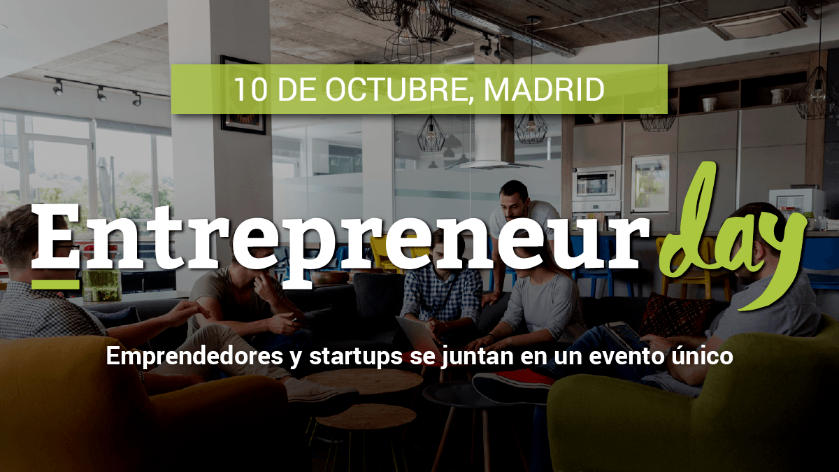 Vuelve el Entrepreneur Day a Madrid 2019, el evento creado para las startups