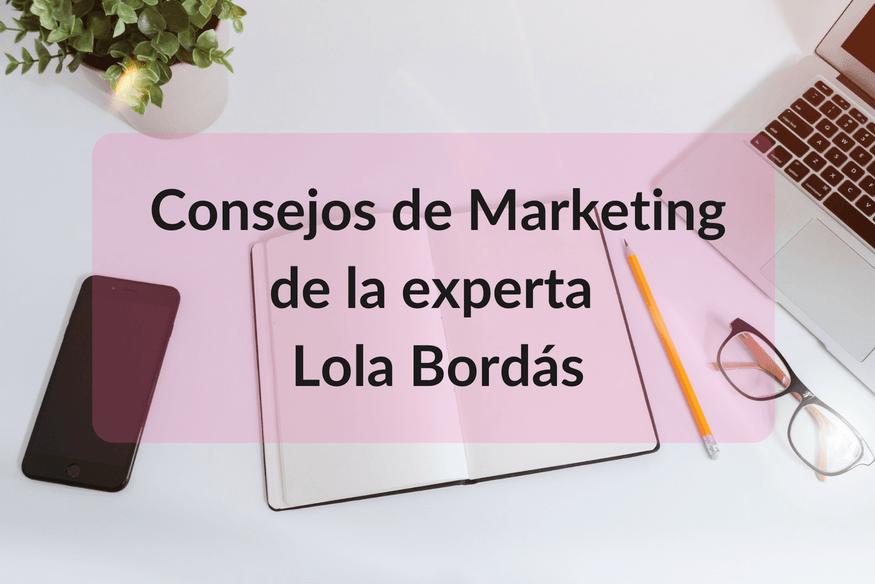 Los mejores consejos sobre marketing con la experta Lola Bordás